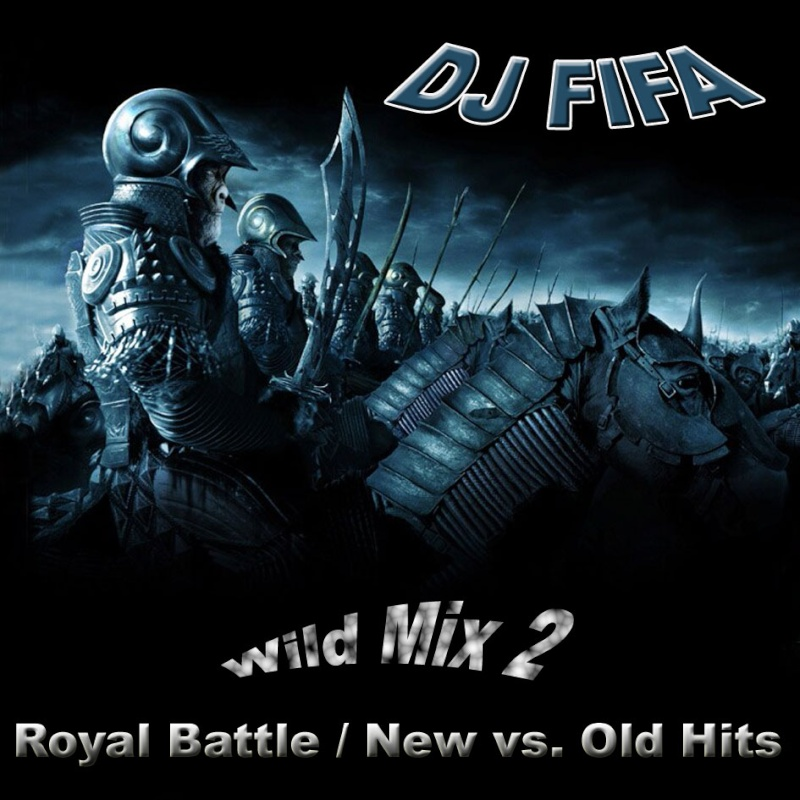 DJ Fifa Wild Mix 2 - Royal Battle New Vs. Old Hits