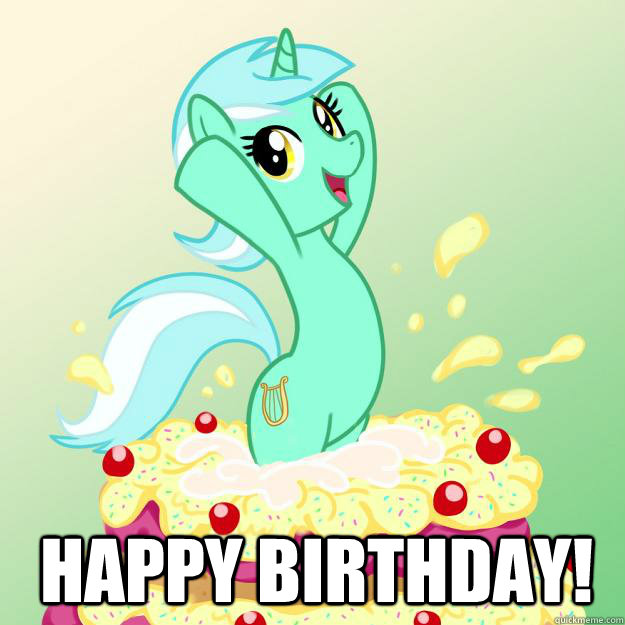 You Can Have A Brony Birthday Then Even Though Arent One Its Been Long Time Since Weve Done An Imagedump Celebration